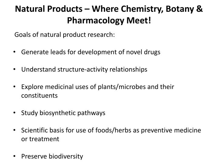 Natural Products – Where Chemistry, Botany & Pharmacology Meet!