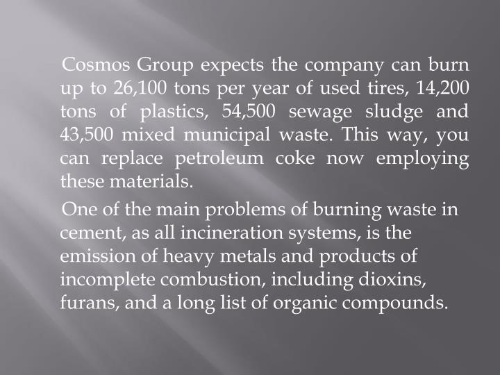 Cosmos Group expects the company can burn up to 26,100 tons per year of used tires, 14,200 tons of plastics, 54,500 sewage sludge and 43,500 mixed municipal waste. This way, you can replace petroleum coke now employing these materials.