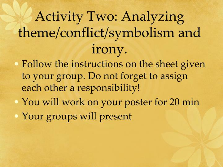 Activity Two: Analyzing theme/conflict/symbolism and irony.