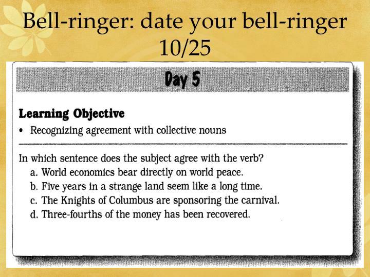 Bell-ringer: date your bell-ringer 10/25