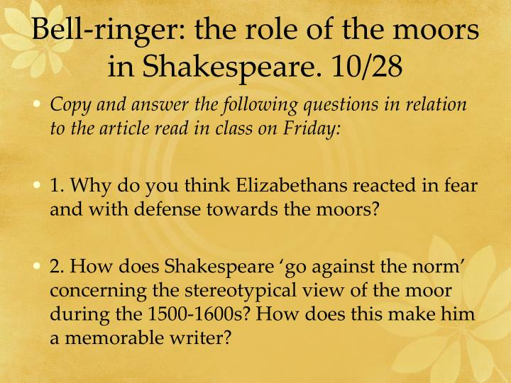 Bell-ringer: the role of the moors in Shakespeare. 10/28