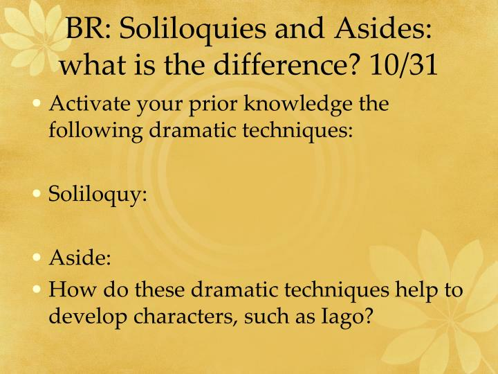 BR: Soliloquies and Asides: what is the difference? 10/31