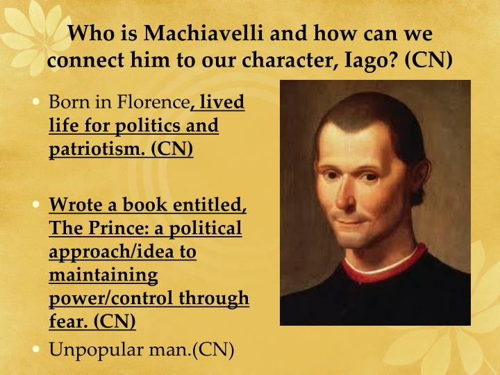 Who is Machiavelli and how can we connect him to our character, Iago? (CN)