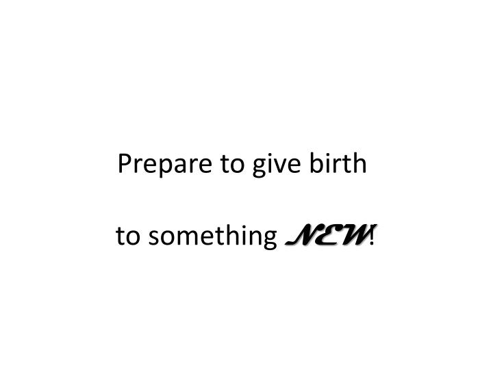 Prepare to give birth