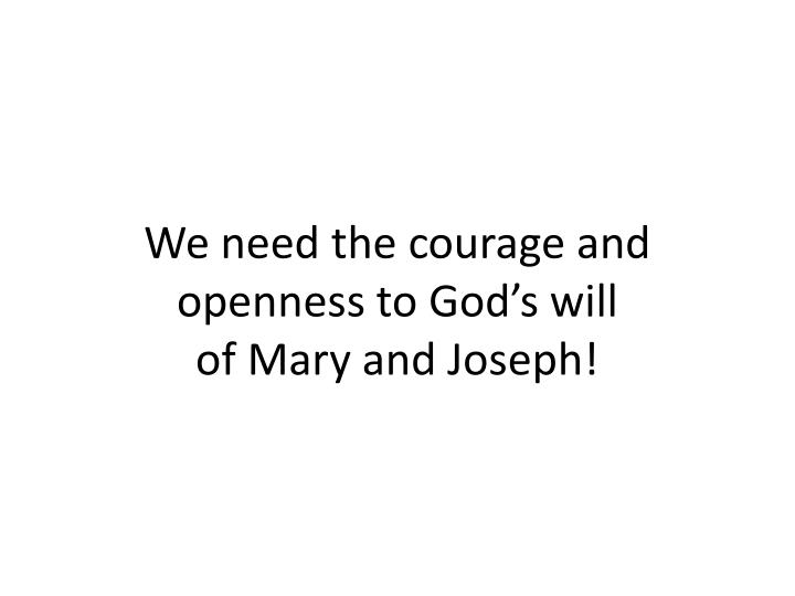 We need the courage and openness to God's will