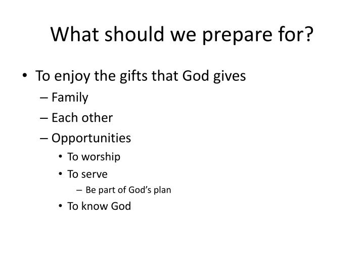 What should we prepare for?