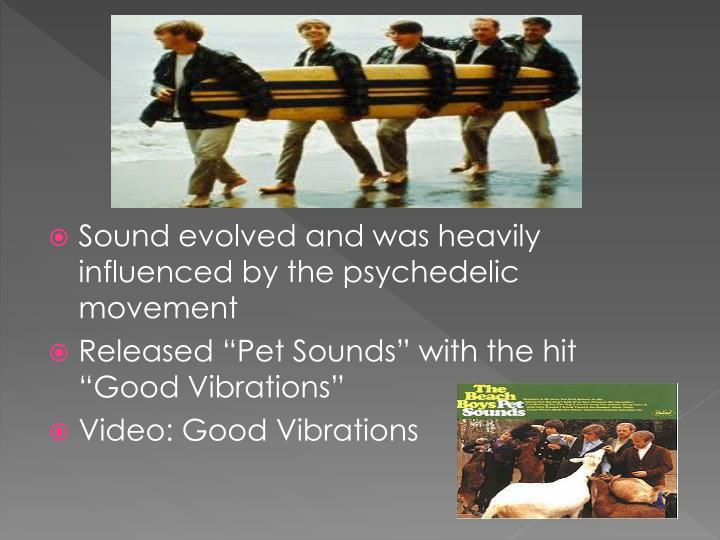 Sound evolved and was heavily influenced by the psychedelic movement