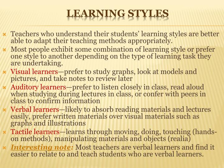 Teachers who understand their students' learning styles are better able to adapt their teaching methods appropriately.