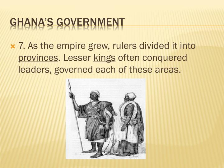 7. As the empire grew, rulers divided it into