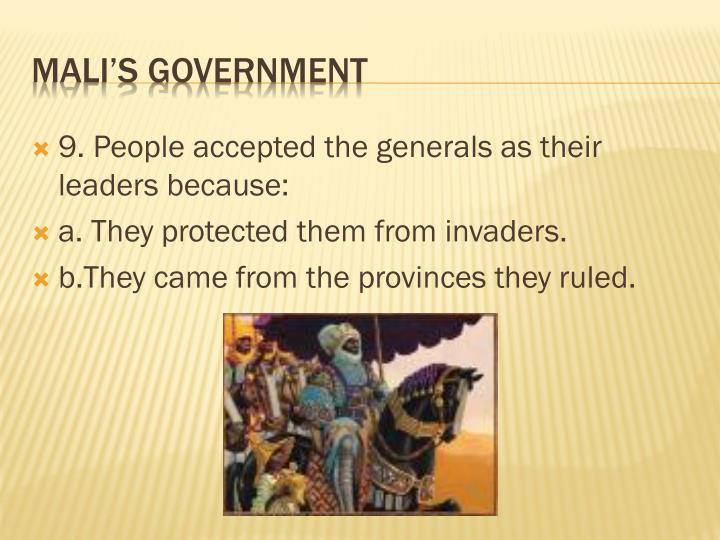 9. People accepted the generals as their leaders because: