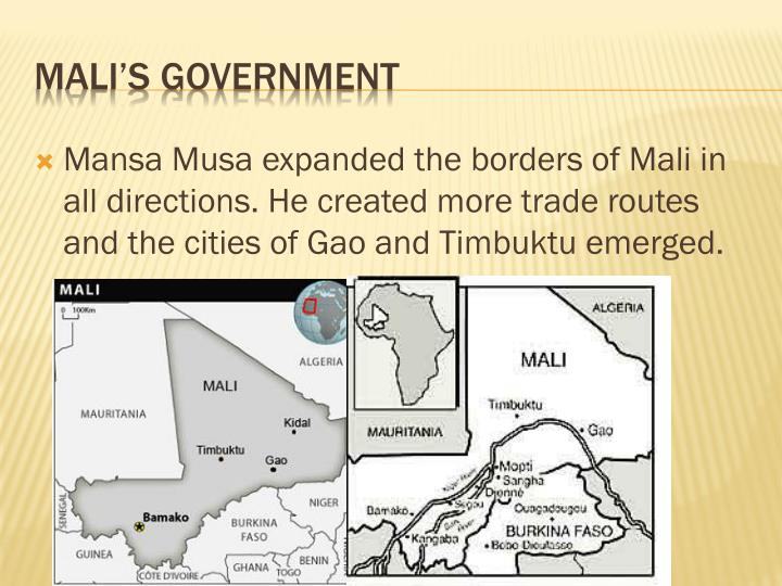 Mansa Musa expanded the borders of Mali in all directions. He created more trade routes and the cities of