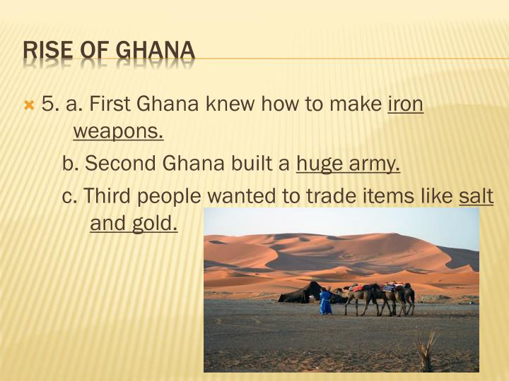 5. a. First Ghana knew how to make