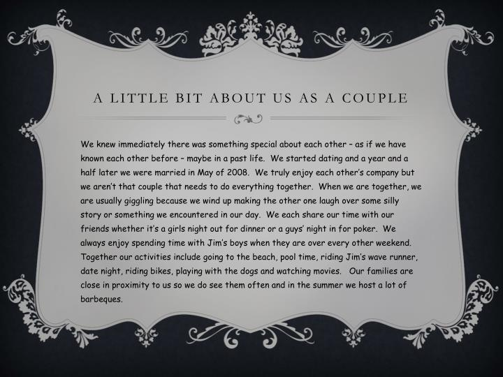 A little bit about us as a couple