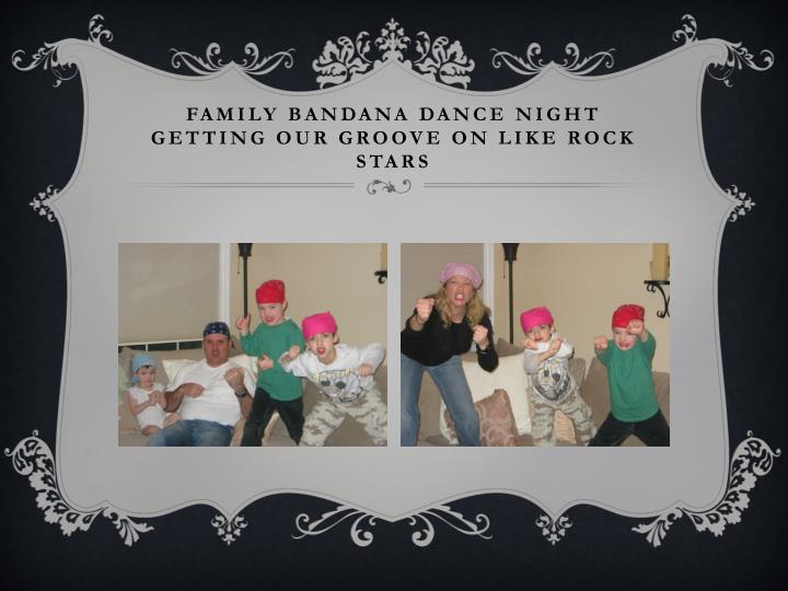 Family bandana dance night getting our groove on like rock stars