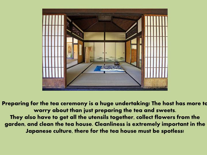 Preparing for the tea ceremony is a huge undertaking! The host has more to worry about than just preparing the tea and sweets.
