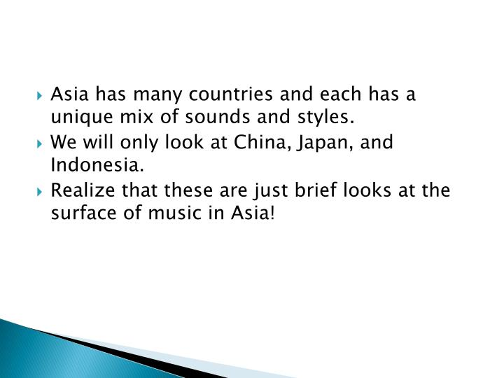 Asia has many countries and each has a unique mix of sounds and styles.