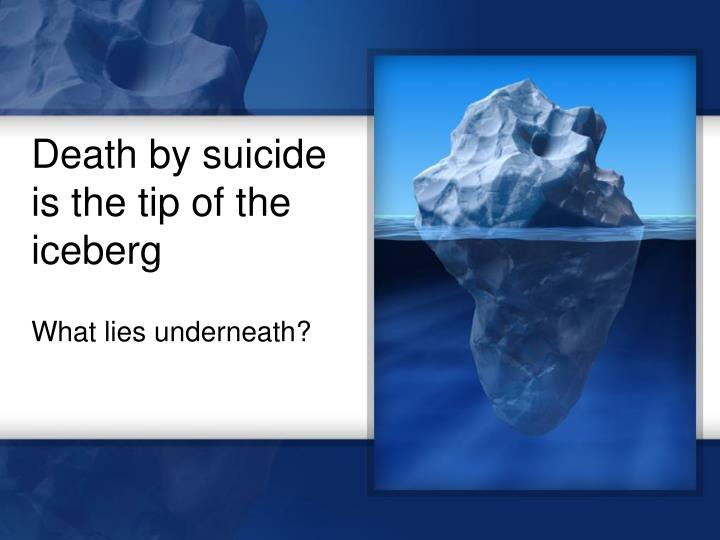 Death by suicide is the tip of the iceberg