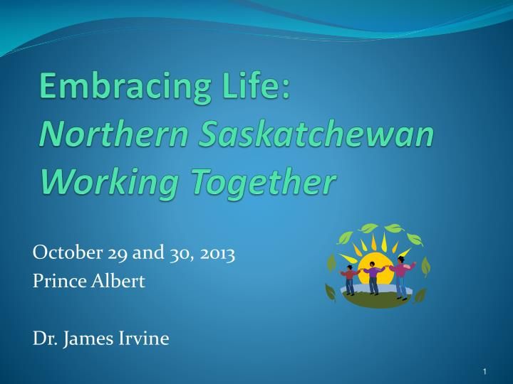 Embracing life northern saskatchewan working together