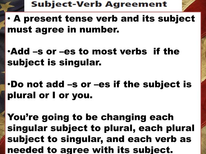A present tense verb and its subject must agree in number.