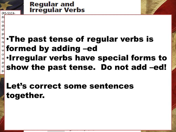 (R5-S1C4-PO5)We can determine the past or present tense of regular and irregular verbs by creating sentences and sharing them with a partner.