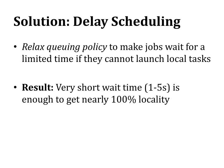 Solution: Delay Scheduling