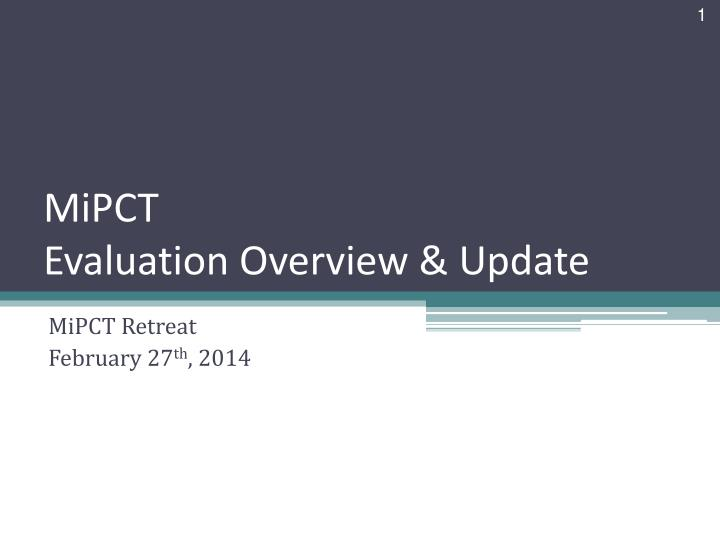 Mipct evaluation overview update