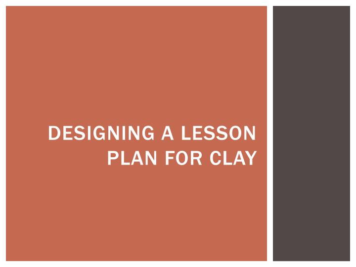 Designing a lesson plan for clay