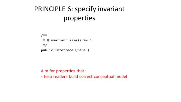 PRINCIPLE 6: specify invariant properties