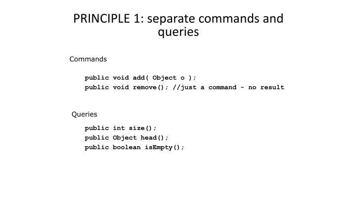 PRINCIPLE 1: separate commands and queries