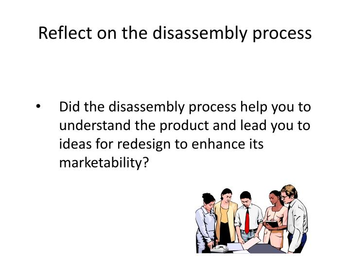 Reflect on the disassembly process