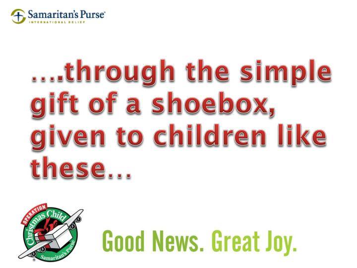 ….through the simple gift of a shoebox, given to children like these…