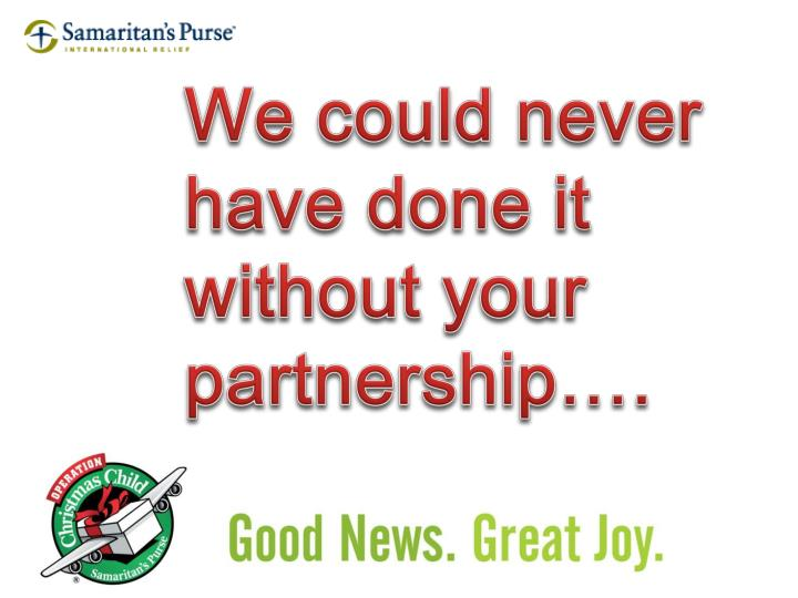 We could never have done it without your partnership….