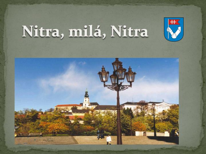 Nitra, milá, Nitra
