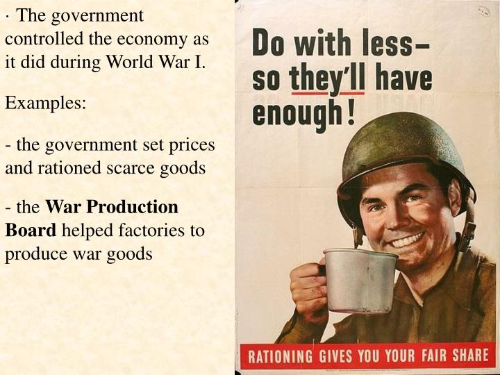 · The government controlled the economy as it did during World War I.
