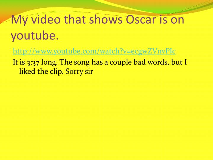 My video that shows Oscar is on