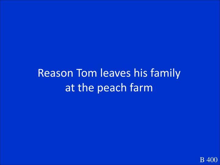 Reason Tom leaves his family at the peach farm