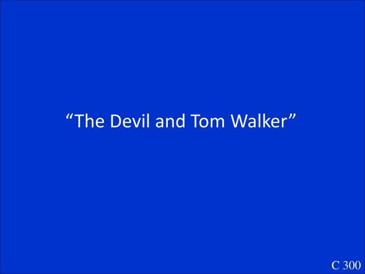 """""""The Devil and Tom Walker"""""""