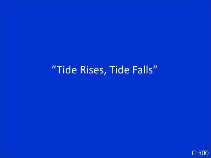 """Tide Rises, Tide Falls"""