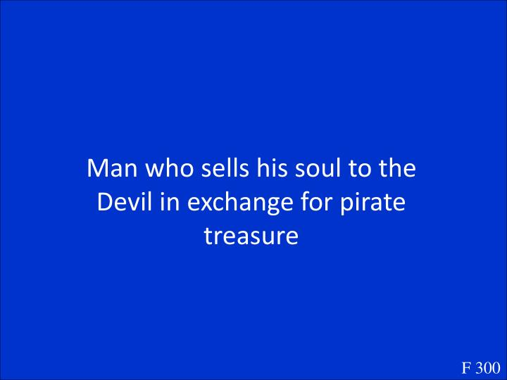 Man who sells his soul to the Devil in exchange for pirate treasure