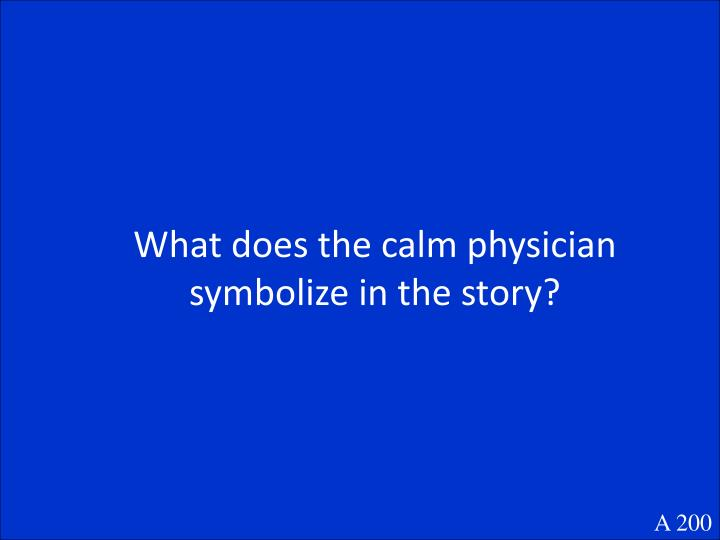 What does the calm physician symbolize in the story?