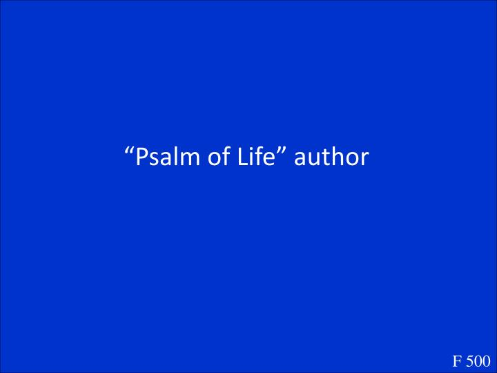 """Psalm of Life"" author"