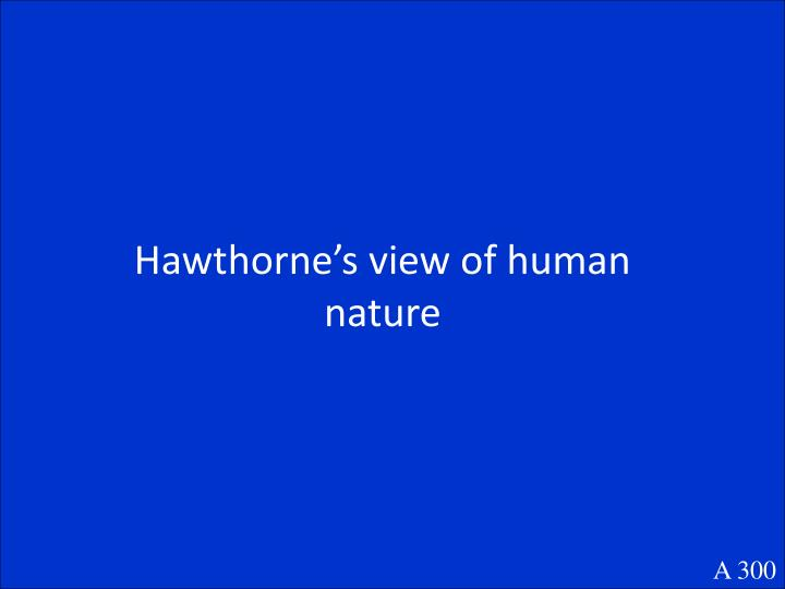Hawthorne's view of human nature