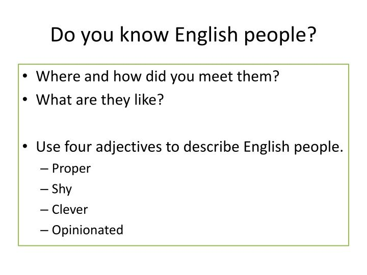 Do you know English people?