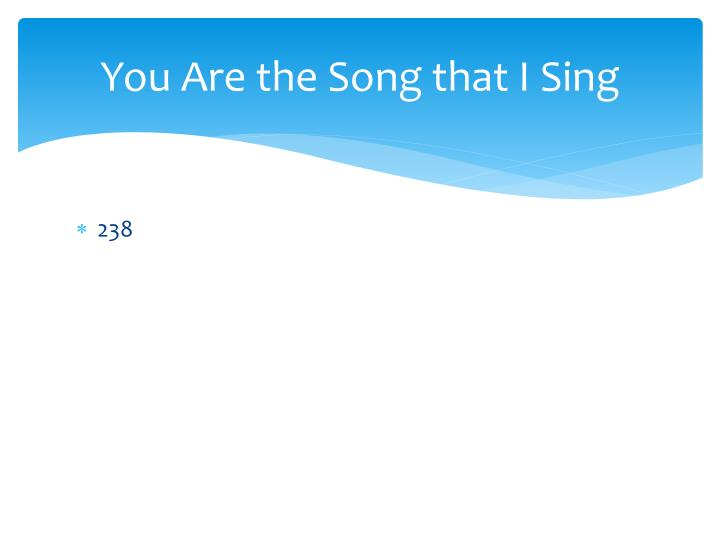 You are the song that i sing