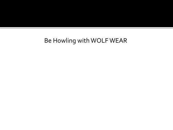 Be Howling with WOLF WEAR