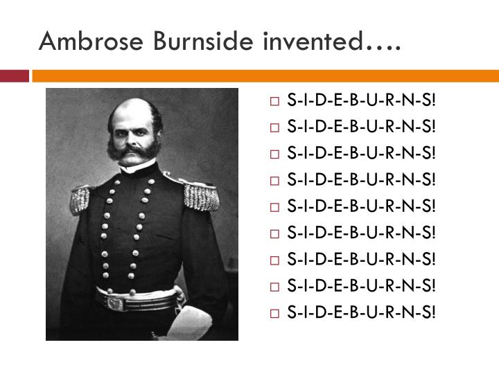 Ambrose Burnside invented….