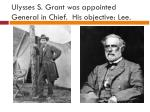 ulysses s grant was appointed general in chief his objective lee