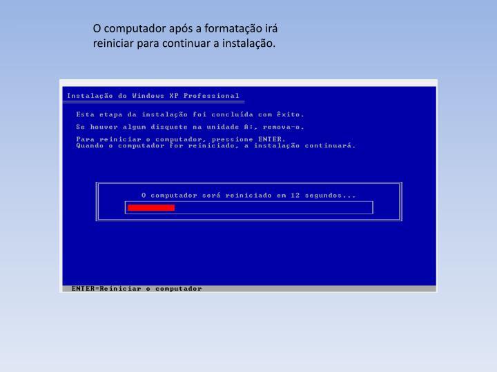 O computador aps a formatao ir reiniciar para continuar a instalao.