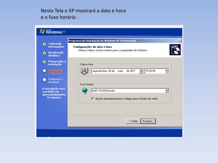 Nesta Tela o XP mostrar a data e hora e o fuso horrio .