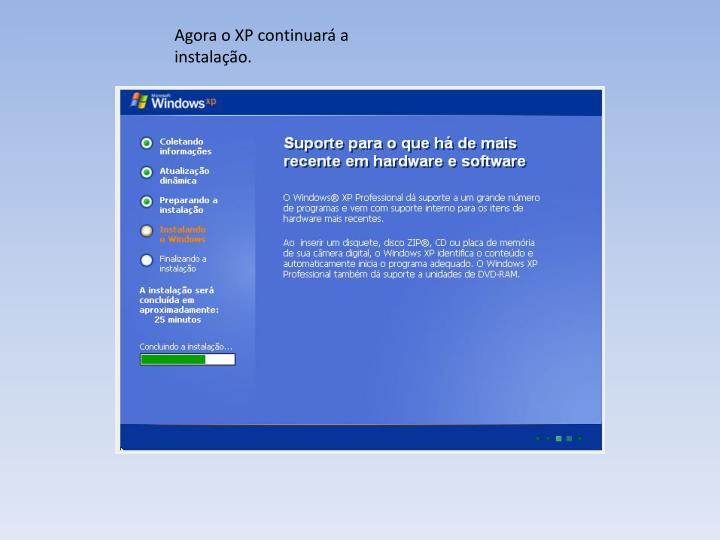 Agora o XP continuar a instalao.